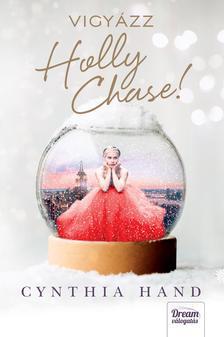 Cynthia Hand - Vigyázz, Holly Chase!