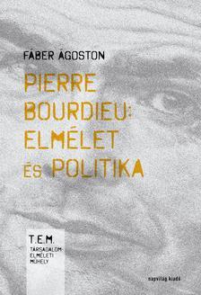 Fáber Ágoston - Pierre Bourdieu - elmélet és politika