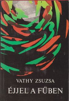 Vathy Zsuzsa - Éjjel a fűben [antikvár]