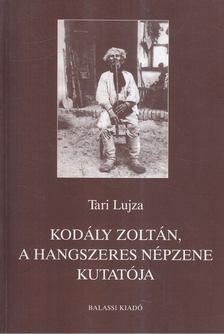 Tari Lujza - Kodály Zoltán, a hangszeres népzene kutatója [antikvár]