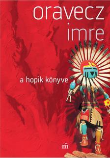 Oravecz Imre - A hopik könyve