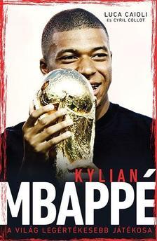 Luca Caioli - Kylian Mbappé - A világ legértékesebb játékosa