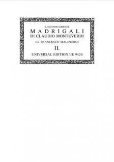 MONTEVERDI. - IL SECONDO LIBRO DE MADRIGALI DI CLAUDIO MONTEVERDI (G. FRANCESCO MALIPIERO) II.