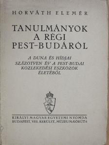 Horváth Elemér - Tanulmányok a régi Pest-Budáról [antikvár]