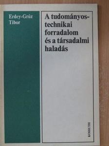Erdey-Grúz Tibor - A tudományos-technikai forradalom és a társadalmi haladás [antikvár]