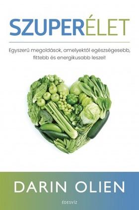 Darin Olien - Szuperélet - Egyszerű megoldások, amelyektől egészségesebb, fittebb és energikusabb leszel [eKönyv: epub, mobi]
