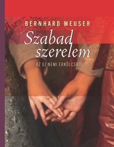 Bernhard Meuser - Szabad szerelem Az új nemi erkölcsről