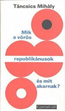 Táncsics Mihály - Mik a vörös republikánusok és mit akarnak? [antikvár]