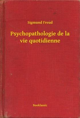 Sigmund Freud - Psychopathologie de la vie quotidienne [eKönyv: epub, mobi]