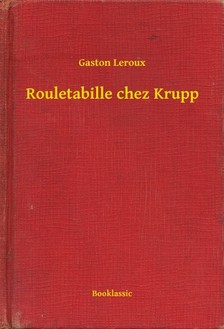 Gaston Leroux - Rouletabille chez Krupp [eKönyv: epub, mobi]