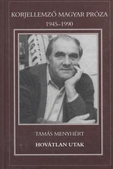 Tamás Menyhért - Hovátlan utak [antikvár]