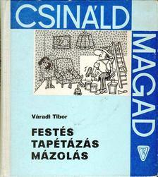Váradi Tibor - Festés, tapétázás, mázolás [antikvár]