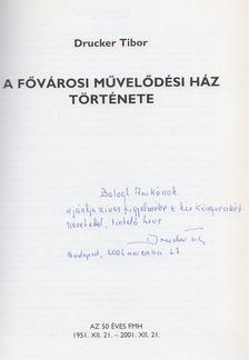 Drucker Tibor - A Fővárosi Művelődési Ház története (Dedikált) [antikvár]