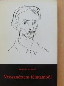 Borsos Miklós - Visszanéztem félutamból [antikvár]