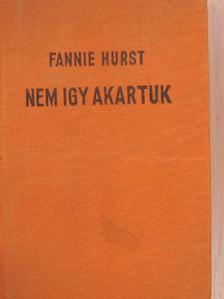 Fannie Hurst - Nem igy akartuk [antikvár]