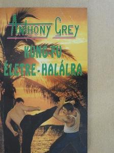 Anthony Grey - Kung-fu életre-halálra [antikvár]