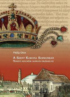 Pálffy Géza - A Szent Korona Sopronban [antikvár]