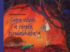 Daniela Drescher - Gyere velem a törpék birodalmába!