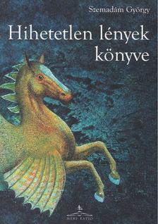 Szemadám György - Hihetetlen lények könyve [antikvár]