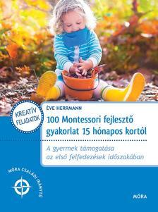 Éve Herrmann - 100 Montessori fejlesztő gyakorlat 15 hónapos kortól ###