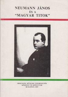 """Nagy Ferenc - Neumann János és a """"magyar titok"""" a dokumentumok tükrében [antikvár]"""