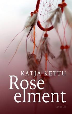 Katja Kettu - Rose elment [eKönyv: epub, mobi]