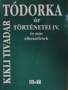 Kikli Tivadar - Tódorka úr történetei IV. [antikvár]