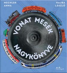 Mechler Anna - Vonat mesék nagykönyve