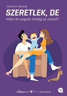 MARSHALL, ANDREW G. - Szeretlek, de miért én vagyok mindig az utolsó? - Hogyan tedd gyerekbiztossá a házasságod?