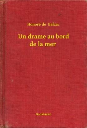 Honoré de Balzac - Un drame au bord de la mer