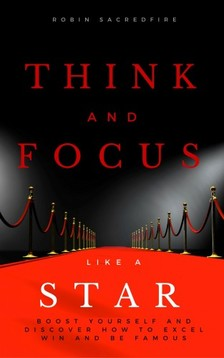 Sacredfire Robin - Think and Focus Like a Star [eKönyv: epub, mobi]