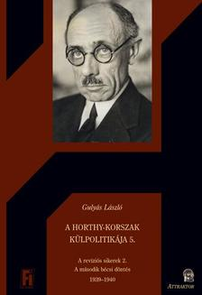 Gulyás László - A HORTHY-KORSZAK KÜLPOLITIKÁJA 5. A REVÍZIÓS SIKEREK 2. A MÁSODIK BÉCSI DÖNTÉS 1939-1940