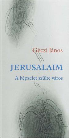 GÉCZI JÁNOS - Jerusalaim [antikvár]