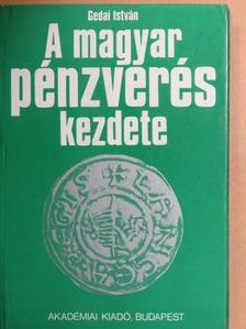 Gedai István - A magyar pénzverés kezdete [antikvár]