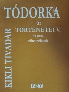 Kikli Tivadar - Tódorka úr történetei V. [antikvár]