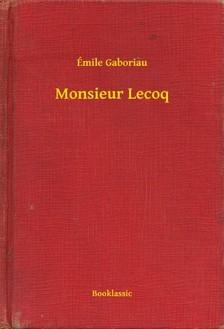 ÉMILE GABORIAU - Monsieur Lecoq [eKönyv: epub, mobi]
