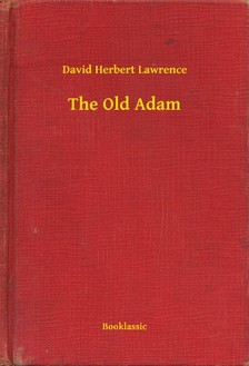 DAVID HERBERT LAWRENCE - The Old Adam [eKönyv: epub, mobi]