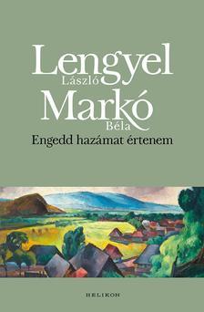 Lengyel László-Markó Béla - Engedd hazámat értenem - ÜKH 2017