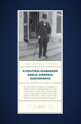 Joao Carlos Espada - A politikai szabadság anglo-amerikai hagyománya/A politikai szabadság anglo-amerikai hagyománya [eKönyv: pdf, epub, mobi]