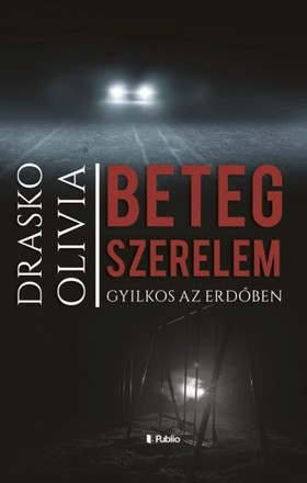 Drasko Olivia - Beteg szerelem - Gyilkos az erdőben [eKönyv: epub, mobi]
