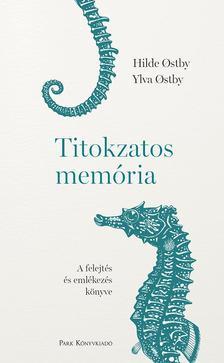Ostby, Hilde; Ostby Ylva - Titokzatos memória - A felejtés és emlékezés könyve