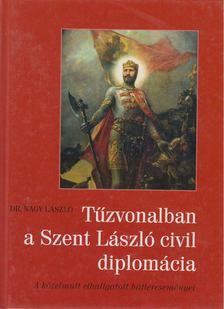Dr. Nagy László - Tűzvonalban a Szent László diplomácia [antikvár]