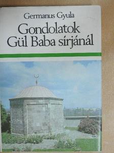 Germanus Gyula - Gondolatok Gül Baba sírjánál [antikvár]