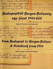 Zágoni Zsolt - Budapesttől Bergen-Belsenig, egy füzet 1944-ből, Ungváry Krisztián tanulmányával -From Budapest to Bergen-Belsen: A Notebook from 1944