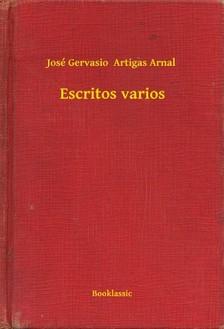 Arnal José Gervasio  Artigas - Escritos varios [eKönyv: epub, mobi]