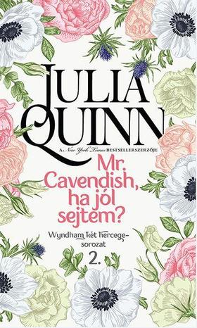 Julia Quinn - Mr. Cavendish, ha jól sejtem?