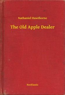 Nathaniel Hawthorne - The Old Apple Dealer [eKönyv: epub, mobi]