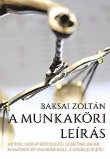 Zoltán Baksai - A munkaköri leírás - Attól, hogy kötelező, lehetne akár hasznos is? Ha már kell, csináljuk jól! [eKönyv: epub, mobi]