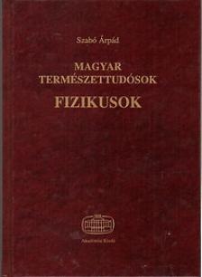 SZABÓ ÁRPÁD - MAGYAR TERMÉSZETTUDÓSOK - FIZIKUSOK