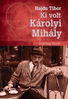 Hajdu Tibor - Ki volt Károlyi Mihály? [antikvár]